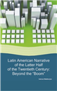 "Latin American Narrative of the Latter Half of the Twentieth Century: Beyond the ""Boom"""
