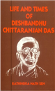 Life and Times of Deshbandhu Chittaranjan Das